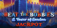Beat The Bobbies at Tower Of London Jackpot